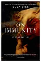 On Immunity ebook by Eula Biss