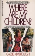 Where Are My Children? The True Story of a Mother Who Risked Her Life to Rescue Her Kidnapped Children eBook by Cassie Kimbrough
