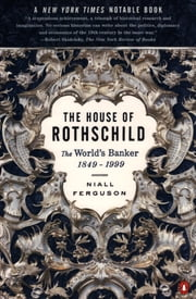 The House of Rothschild - Volume 2: The World's Banker: 1849-1999 ebook by Niall Ferguson