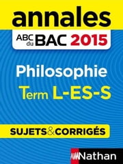 Annales ABC du BAC 2015 Philosophie Term L.ES.S ebook by Gérard Durozoi