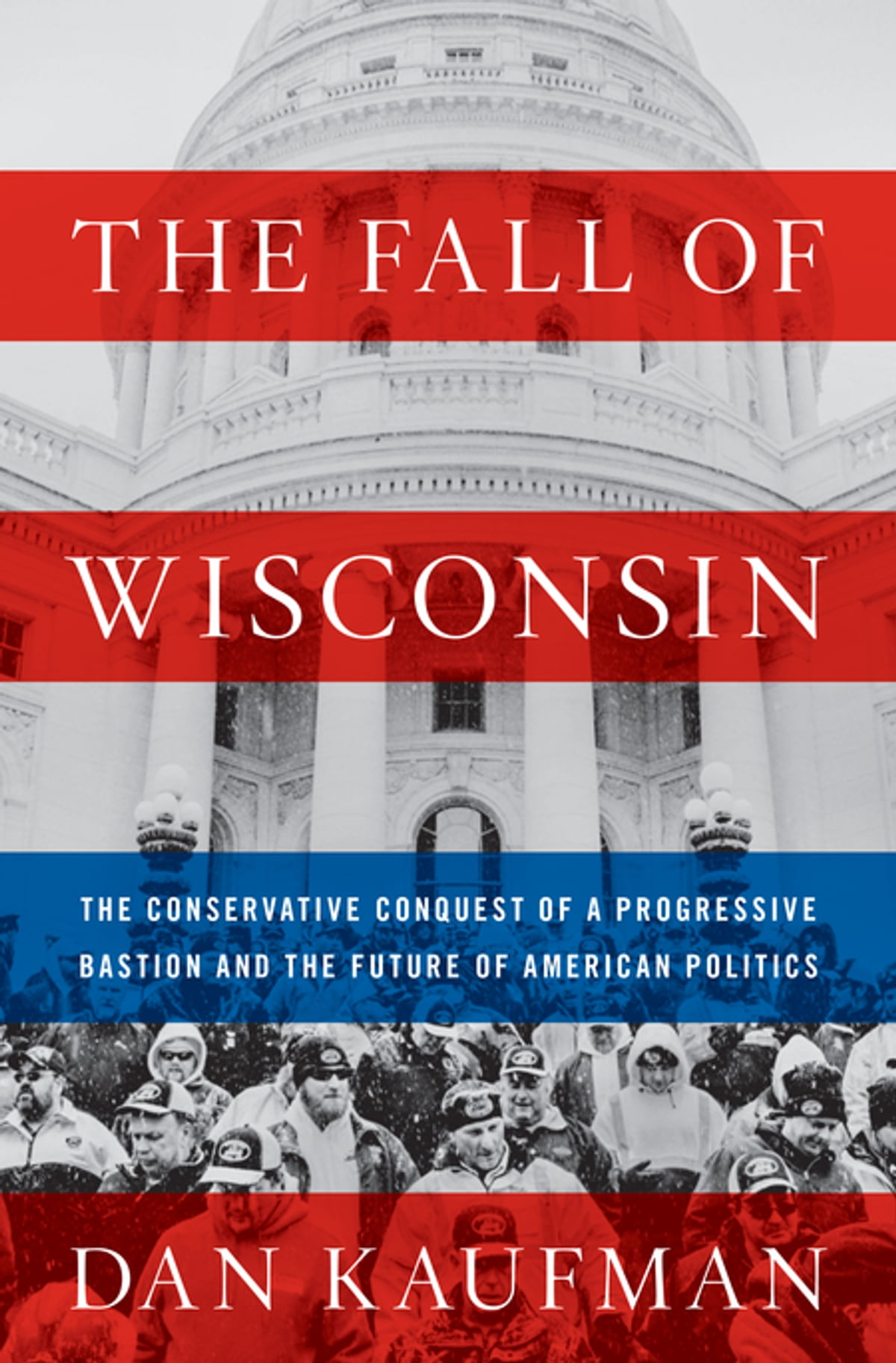 the fall of wisconsin the conservative conquest of a progressive