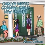 Carlyn Meets Granny Girl's New Friends ebook by Alison Cothran