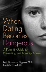 When Dating Becomes Dangerous - A Parent's Guide to Preventing Relationship Abuse ebook by Barrie Levy,Patricia Occhiuzzo Giggans,Mariska Hargitay