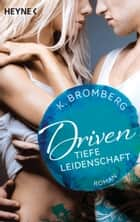 Driven. Tiefe Leidenschaft - Band 5 - Roman ebook by K. Bromberg, Kerstin Winter