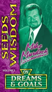 Seeds of Wisdom on Dream & Goals ebook by Mike Murdock