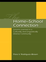 The Home–School Connection - Lessons Learned in a Culturally and Linguistically Diverse Community ebook by Flora V. Rodriguez-Brown