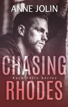 Chasing Rhodes - Rock Falls, #1 ebook by Anne Jolin