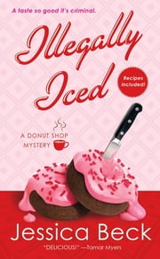 Illegally Iced - A Donut Shop Mystery ebook by Jessica Beck