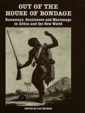 Out of the House of Bondage - Runaways, Resistance and Marronage in Africa and the New World ebook by