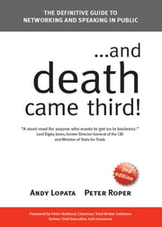 And Death Came Third! - The Definitive Guide to Networking and Speaking in Public ebook by Andy Lopata