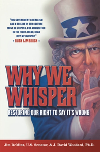 Why We Whisper - Restoring Our Right to Say It's Wrong ebook by David J. Woodard,Jim DeMint