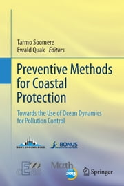 Preventive Methods for Coastal Protection - Towards the Use of Ocean Dynamics for Pollution Control ebook by Tarmo Soomere,Ewald Quak