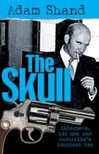The Skull - Informers, Hit Men and Australia's Toughest Cop ebook by Adam Shand