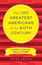 The 100 Greatest Americans of the 20th Century ebook by Peter Dreier