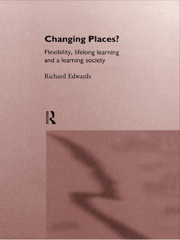 Changing Places? - Flexibility, Lifelong Learning and a Learning Society ebook by Richard Edwards