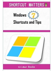 Windows 7 Shortcuts and Tips - Shortcut Matters, #1 ebook by U. C-Abel Books