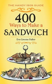 400 Ways to Make a Sandwich - The Handy 1909 Guide ebook by Eva Greene Fuller