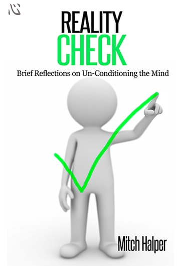 Reality Check: Brief Reflections on Un-Conditioning the Mind ebook by Mitch Halper