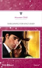 Bargaining For King's Baby ebook by Maureen Child