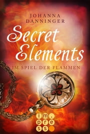 Secret Elements 4: Im Spiel der Flammen ebook by Johanna Danninger
