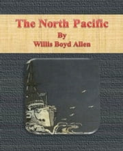 The North Pacific ebook by Willis Boyd Allen