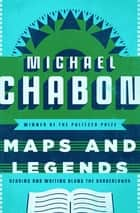 Maps and Legends - Reading and Writing Along the Borderlands ebook by Michael Chabon