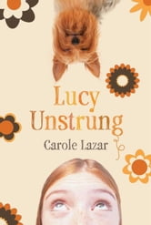 Lucy Unstrung ebook by Carole Lazar