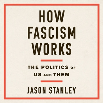 How Fascism Works - The Politics of Us and Them audiobook by Jason Stanley