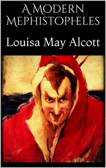 A Modern Mephistopheles ebook by Louisa May Alcott