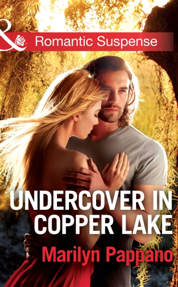 Undercover in Copper Lake (Mills & Boon Romantic Suspense) ebook by Marilyn Pappano