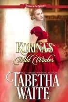 Korina's Wild Winter - Season of the Spinster, #4 ebook by Tabetha Waite