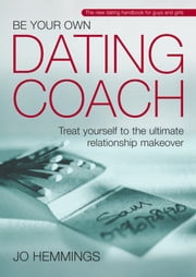 Be Your Own Dating Coach - Treat yourself to the ultimate relationship makeover ebook by Jo Hemmings