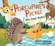 Porcupine's Picnic - Who Eats What? ebook by Giusi Capizzi, Betsy R. Rosenthal