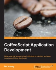 CoffeeScript Application Development ebook by Ian Young