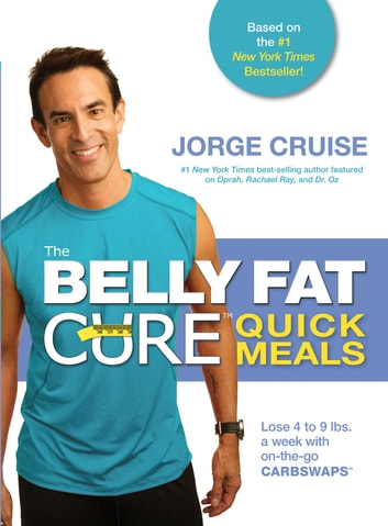 The Belly Fat Cure Quick Meals ebook by Jorge Cruise