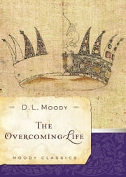 The Overcoming Life ebook by D.L. Moody,J. Paul Nyquist