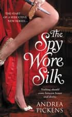 The Spy Wore Silk ebook by Andrea Pickens