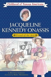 Jacqueline Kennedy Onassis - Friend of the Arts ebook by Beatrice Gormley,Meryl Henderson