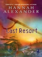 Last Resort (Mills & Boon Silhouette) ebook by Hannah Alexander