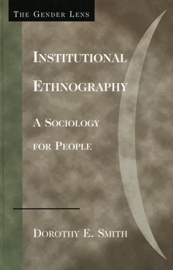 Institutional Ethnography - A Sociology for People ebook by Dorothy E. Smith