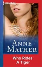 Who Rides a Tiger ebook by Anne Mather