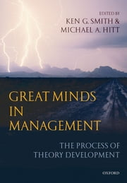 Great Minds in Management - The Process of Theory Development ebook by Ken G. Smith,Michael A. Hitt