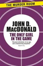 The Only Girl in the Game ebook by John D. MacDonald