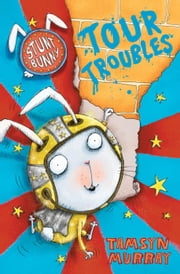Stunt Bunny: Tour Troubles ebook by Tamsyn Murray,Lee Wildish