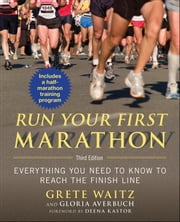 Run Your First Marathon - Everything You Need to Know to Reach the Finish Line ebook by Grete Waitz,Gloria Averbuch,Deena Kastor