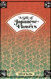 A Gift of Japanese Flowers ebook by Alfred Koehn