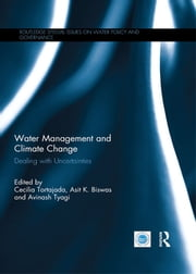 Water Management and Climate Change - Dealing with Uncertainties ebook by Cecilia Tortajada,Asit K. Biswas,Avinash Tyagi