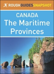 The Rough Guide Snapshot Canada: The Maritime Provinces ebook by Rough Guides