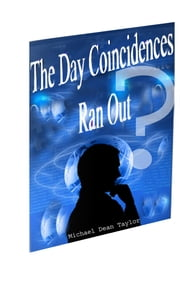The Day Coincidences Ran Out ebook by Michael Dean Taylor