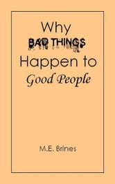 Why Bad Things Happen to Good People ebook by M.E. Brines